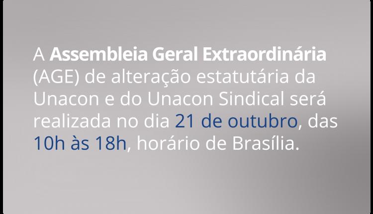 A Assembleia Geral Extraordinária (AGE) de alteração estatutária da Unacon e do Unacon Sindical será realizada no dia 21 de outubro, das 10h às 18h, horário de Brasília.