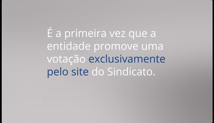É a primeira vez que a entidade promove uma votação exclusivamente pelo site do Sindicato.