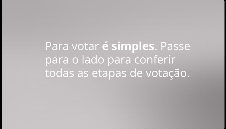 Para votar é simples. Passe para o lado para conferir todas as etapas de votação.