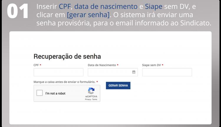Inserir o CPF, a data de nascimento e o Siape sem DV. O sistema irá enviar uma senha provisória, para o email informado ao Sindicato.